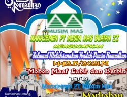 """Manajemen PT Musim Mas Mengucapkan Selamat Melaksanakan Ibadah Puasa Ramadhan 1442 .H/2021.M """"Mohon Maaf Lahir dan Bathin"""""""